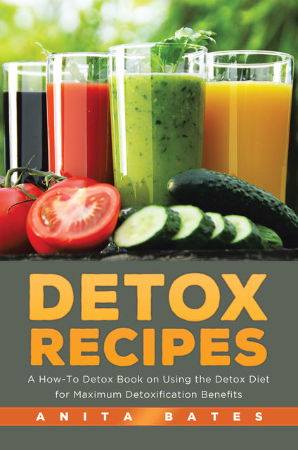 Detox Recipes, Anita Bates