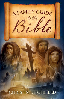 A Family Guide to the Bible, Christin Ditchfield