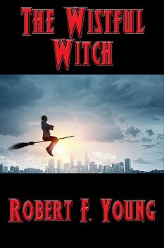 The Wistful Witch, Robert F.Young