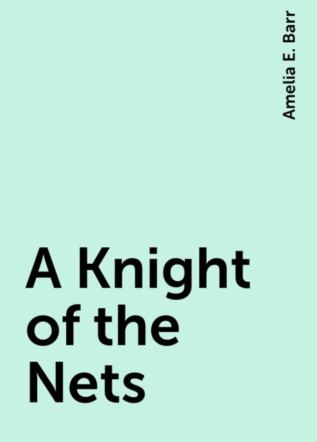 A Knight of the Nets, Amelia E. Barr