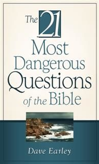 21 Most Dangerous Questions Of The Bible, Dave Earley