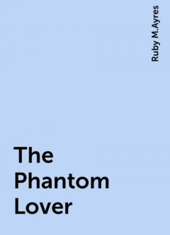 The Phantom Lover, Ruby M.Ayres