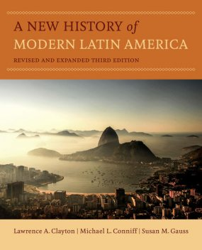 A New History of Modern Latin America, Susan M.Gauss, Lawrence A. Clayton, Michael L. Conniff