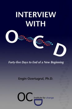 Interview with OCD: Forty-five Days to End of a New Beginning, Ph.D., Engin Ozertugrul