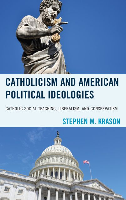 Catholicism and American Political Ideologies, Stephen M.Krason