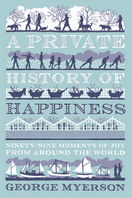 A Private History Of Happiness, George Myerson
