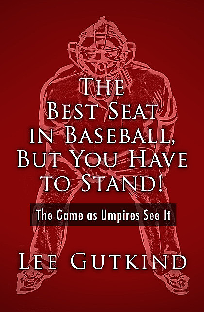 The Best Seat in Baseball, But You Have to Stand, Lee Gutkind