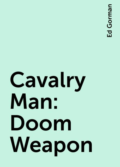 Cavalry Man: Doom Weapon, Ed Gorman