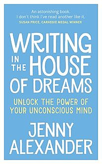 Writing in The House of Dreams, Jenny Alexander
