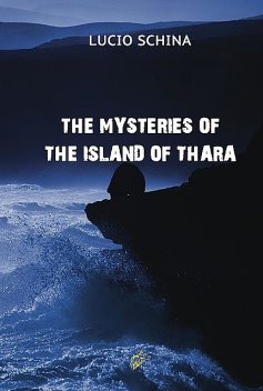 THE MYSTERIES OF THE ISLAND OF THARA, Lucio Schina