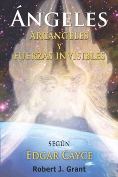 Angeles, Arcangeles y Fuerzas Invisibles, Robert Grant