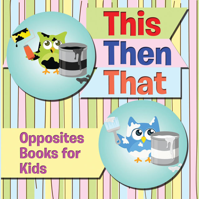 This Then That: Opposites Books for Kids, Speedy Publishing LLC