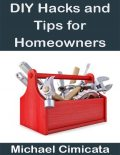 DIY Hacks and Tips for Homeowners, Michael Cimicata