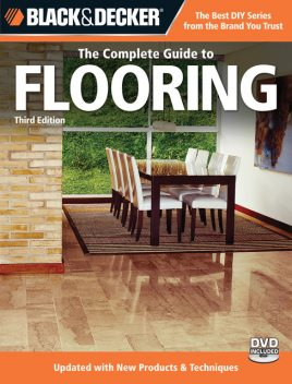 Black & Decker The Complete Guide to Flooring, Editors of Creative Publishing international