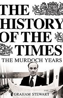 The History of the Times: The Murdoch Years, Graham Stewart