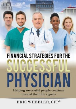 Financial Strategies for the Successful Physician, Eric Wheeler