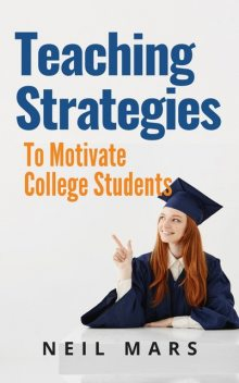 Teaching Strategies to Motivate College Students, Neil Mars