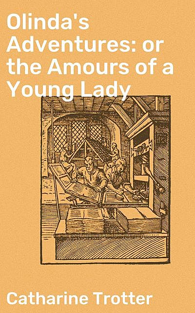 Olinda's Adventures: or the Amours of a Young Lady, Catharine Trotter