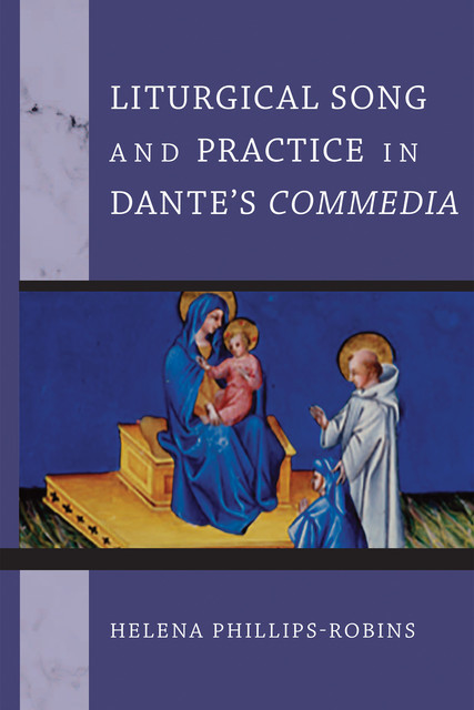 Liturgical Song and Practice in Dante's Commedia, Helena Phillips-Robins