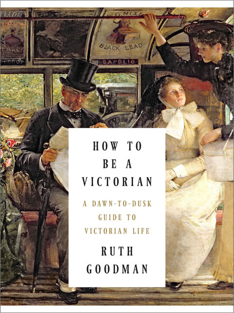 How to Be a Victorian, Ruth Goodman