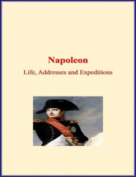 Napoleon: Life, Addresses and Expeditions, LM Publishers, M. Ida Tardell