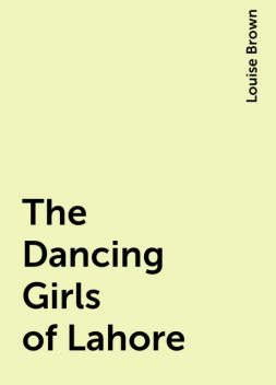 The Dancing Girls of Lahore, Louise Brown
