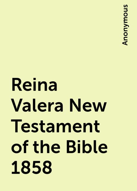 Reina Valera New Testament of the Bible 1858,