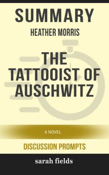 Summary: Heather Morris' The Tattooist of Auschwitz, Sarah Fields