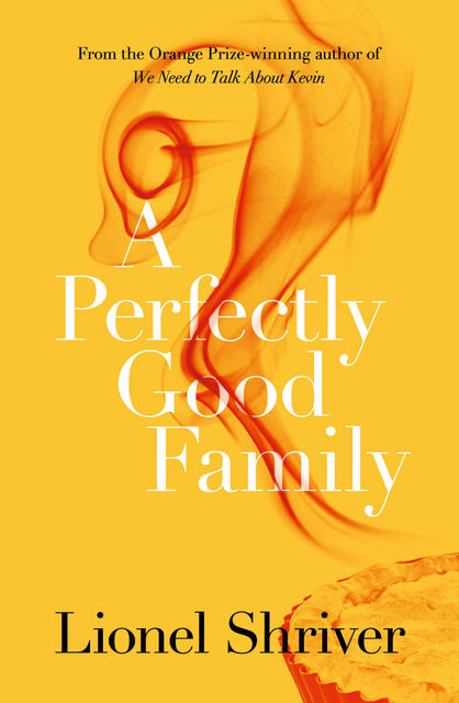A Perfectly Good Family, Lionel Shriver