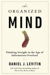 Abstract of the book. The Organized Mind: Thinking Straight in the Age of Information Overload, Levitin Daniel