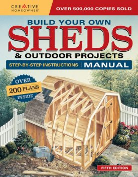 Build Your Own Sheds & Outdoor Projects Manual, Design America Inc.
