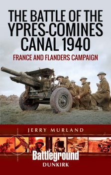 The Battle of the Ypres-Comines Canal 1940, Jerry Murland