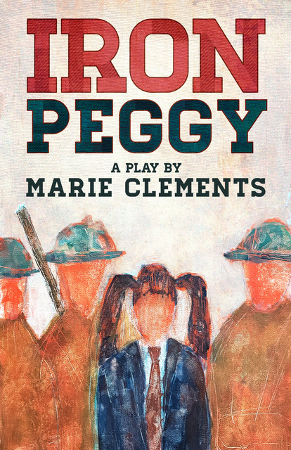 Iron Peggy, Marie Clements