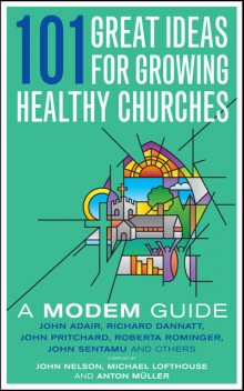101 Great Ideas for Growing Healthy Churches, John Nelson