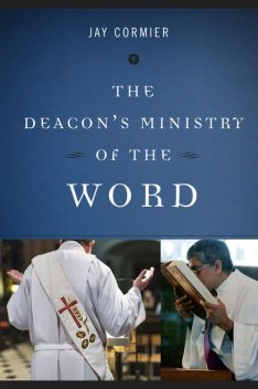 The Deacon's Ministry of the Word, Jay Cormier