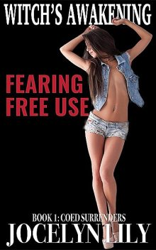 Fearing Free Use: Coed Surrenders (Witch's Awakening, #1), Jocelyn Lily