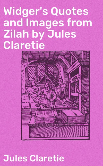 Widger's Quotes and Images from Zilah by Jules Claretie, Jules Claretie