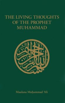 The Living Thoughts of the Prophet Muhammad, Maulana Muhammad Ali