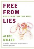 Free from Lies: Discovering Your True Needs, Alice Miller