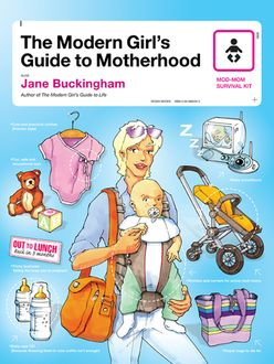 The Modern Girl's Guide to Motherhood, JANE BUCKINGHAM