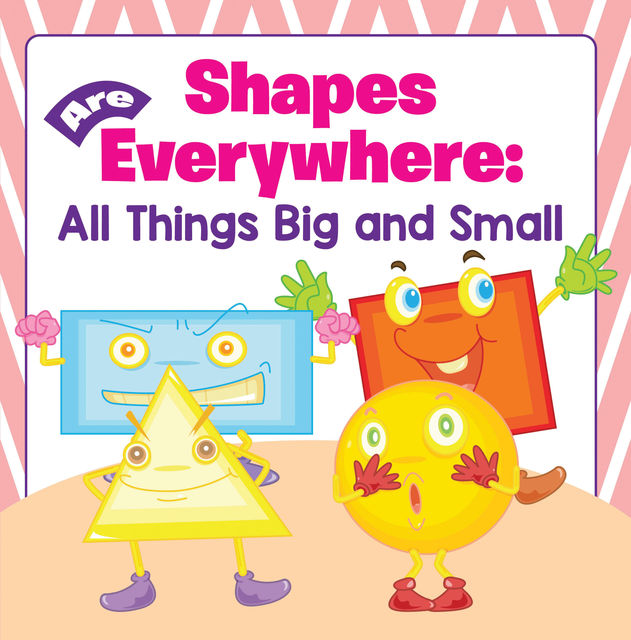Shapes Are Everywhere: All Things Big and Small, Baby Professor