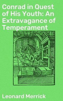 Conrad in Quest of His Youth: An Extravagance of Temperament, Leonard Merrick