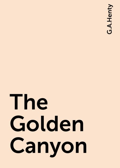 The Golden Canyon, G.A.Henty