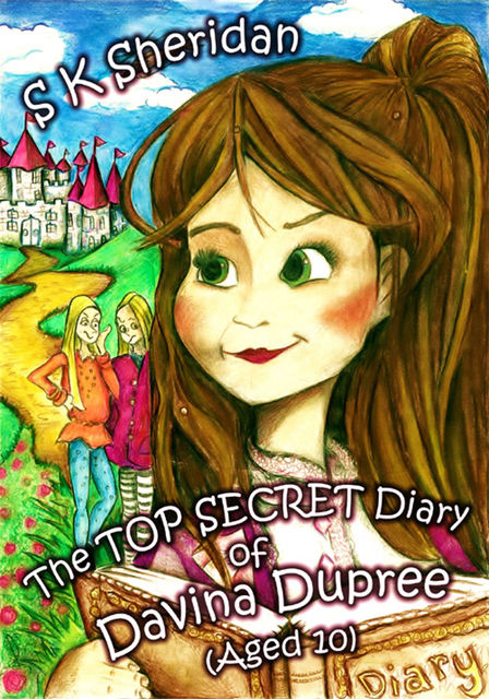 The Top Secret Diary of Davina Dupree (Aged 10): First in the Egmont School Series, S.K.Sheridan