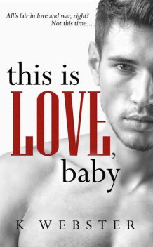 This is Love, Baby (War & Peace Book 2), K Webster