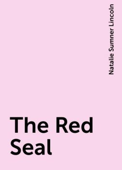 The Red Seal, Natalie Sumner Lincoln