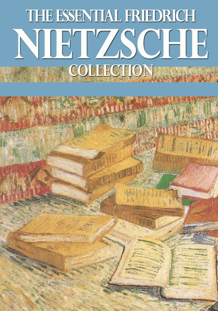 The Essential Friedrich Nietzsche Collection, Friedrich Nietzsche