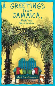 Greetings From Jamaica, Wish You Were Queer, Mari SanGiovanni