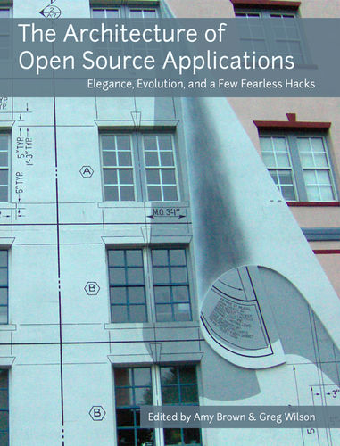 The Architecture of Open Source Applications, Amy Brown, Greg Wilson