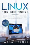 LINUX FOR BEGINNERS: Discover the essentials of Linux operating system. Best Practices to learn Installation, Configuration and Command Line Efficiently, Nathan Jones